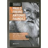 Paulo Freire - Faundez - Por Una Pedagogia De La Pregunta