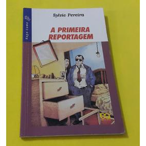 A Primeira Reportagem - Sylvio Pereira - Ática
