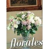 Arreglos Florales:embellezca Su Casa Dentro Y Fuera Varios