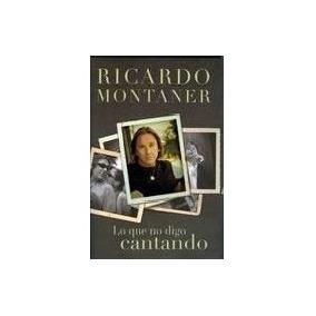 Lo Que Digo Cantando Ricardo Montaner