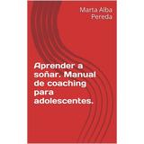 Aprender A Soñar Coaching Para Adolescentes - Libro Dig