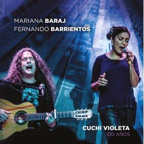Mariana Baraj - Fernando Barrientos - Cuchi-violeta 100 Años