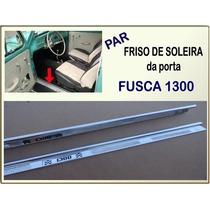 Friso Soleira Porta Fusca 1300 Aluminio Estribo Interno Par