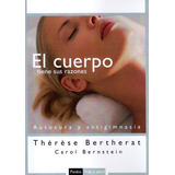 El Cuerpo Tiene Sus Razones - Therese Bertherat - Ed. Paidos
