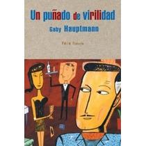Libro; Un Puñado De Virilidad (gaby Hauptmann)