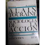 Sociologia De La Accion Por Alain Turaine Ediciones Ariel