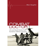 Combat Doctor: Life And Death Stories From Kandahar