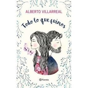 Libro Todo Lo Que Fuimos Alberto Villarreal
