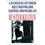 Buster Keaton- La Casa Electrica, Rostro Palido, Sueños Imp.