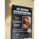 Libro La Ultima Oportunidad , Carlos Cuauhtemoc Sanchez , A