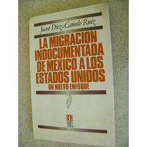 La Migracion Indocumentada De Mexico A Usa. J. Diez Canedo