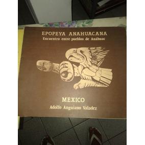 Epopeya Anahuacana - Adolfo Anguiano Valadez