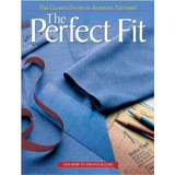 The Perfect Fit: The Classic Guide To Altering Patterns R1