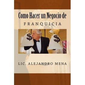 Libro Como Hacer Un Negocio De Franquicia - Nuevo