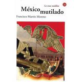 México Mutilado - Martín Moreno [hgo]