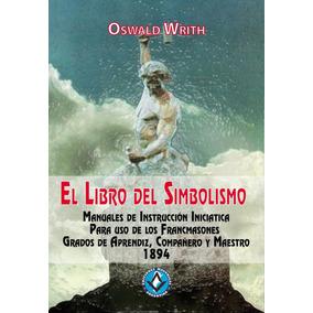Masoneria. El Libro Del Simbolismo. Oswald Writh. Gr. 1,2y3