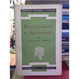 Livro Reorganizar A Sociedade Augusto Comte