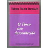 O Porco Esse Desconhecido - Nelson Palma Travassos