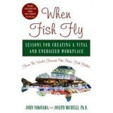 When Fish Fly,lessons For Creating A Vital And Energized Wo