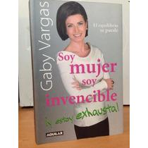 Libro Soy Mujer Soy Invencible Y Estoy Exhausta, Gaby Vargas