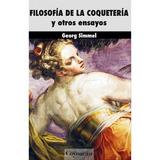 Filosofia De La Coqueteria: Y Otros Ensayos; Georg Simmel