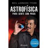 Astrofísica Para Gente Con Prisa -neil Degrasse Tyson -nuevo