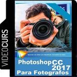 Aprende Usar Photoshop Cc 2017 Para Fotografos- Videocurso