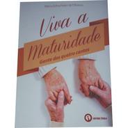 Livro Viva A Maturidade - Gente Dos 4 Cantos / Tony Mathias