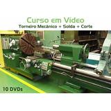 Curso De Torneiro Mecânico, Solda E Corte - 10 Dvds