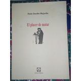 Libro El Placer De Matar. Juan Jacobo Bajarlia