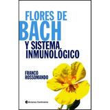 Flores De Bach Y Sistema Inmunologico - Franco Rossomando