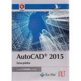 Autocad 2015 Curso Práctico / Cebolla / Ediciones De La U