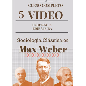 Curso Videoaulas/ Sociologia Clássica 2 Max Weber