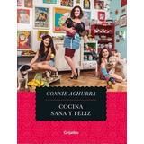 Libro Cocina Sana Y Feliz Connie Achurra Original / Diverti
