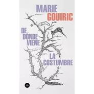 De Dónde Viene La Costumbre  Marie Gouiric - Lu Reads