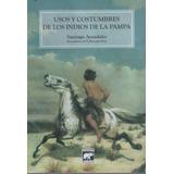 Usos Y Costumbres De Los Indios De La Pampa. Avendaño