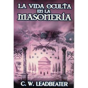 La Vida Oculta En La Masonería - Leadbeater [hgo]