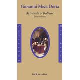 Miranda Y Bolívar. Dos Visiones - Giovanni Meza Dorta (nuevo