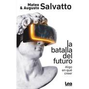 La Batalla Del Futuro - Mateo Y Augusto Salvatto - Original