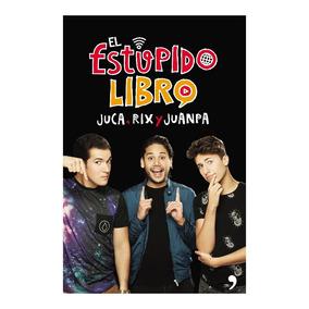 Libro El Estúpido Libro, De Rix, Juanpa Zurita Y Juca