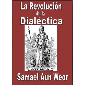 La Revolución De La Dialéctica - Por Samael Aun Weor