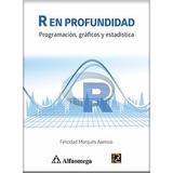 Libro R En Profundidad - Programación, Gráficos Y Estadístic