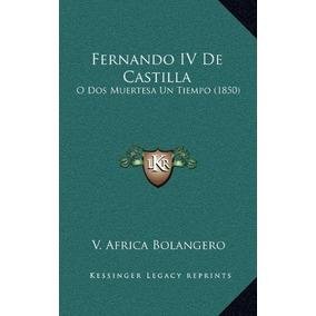 Libro Fernando Iv De Castilla: O Dos Muertesa Un Tiempo (1 D