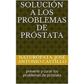 Solución A Los Problemas De Próstata: Prevenir Y Curar