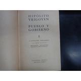 Hipólito Yrigoyen - Pueblo Y Gobierno 1 Vol 2 - Raigal 1953