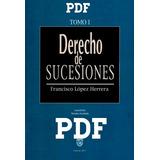 Derecho De Sucesiones Tomo I Y Il De Francisco Lopez Herrera