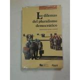 Dilemas Del Pluralismo Democratico Autonomia Versus Control