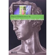A Filosofia Como Crítica Da Cultura Paulo Ghiraldelli Jr.