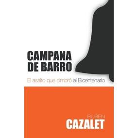 Libro Campana De Barro: El Asalto Que Cimbro Al Bicentenario