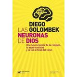 Las Neuronas De Dios - Diego A. Golombek